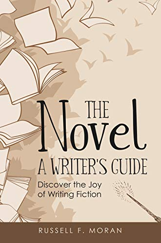 Book: The Novel - a Writer's Guide - Discover the Joy of Writing Fiction by Russell F. Moran