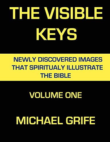 THE VISIBLE KEYS: Newly Discovered Images That Spiritually Illustrate The Bible, Volume One: 1