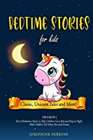 Bedtime Stories for Kids: Classic, Unicorn Tales and More! Short Meditation Stories to Help Children Go to Bed and Sleep at Night. Make Toddlers Fall Asleep Fast and Dream