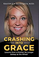 Crashing Into Grace: Lessons from a Mother No Longer Asleep at the Wheel