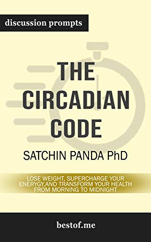 Summary: 'The Circadian Code: Lose Weight, Supercharge Your Energy, and Transform Your Health from Morning to Midnight' by Satchin Panda | Discussion Prompts