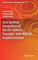 Grid Optimal Integration of Electric Vehicles: Examples with Matlab Implementation (Studies in Systems, Decision and Control (137))
