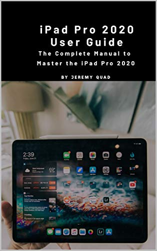 iPad Pro 2020 User Guide: The Complete Manual to Master Your iPad Pro 2020 (English Edition)
