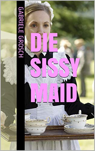 Die Sissy Maid (German Edition)