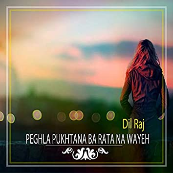 Peghla Pukhtana Ba Rata Na Wayeh - Single