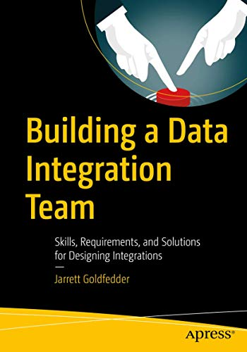 Building a Data Integration Team: Skills, Requirements, and Solutions for Designing Integrations