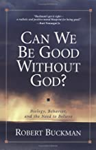 Can We Be Good Without God?: Biology, Behavior, and the Need to Believe: Biology, Behavior and the Need to Believe