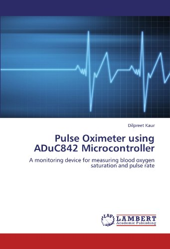 Pulse Oximeter using ADuC842 Microcontroller: A monitoring device for measuring blood oxygen saturation and pulse rate