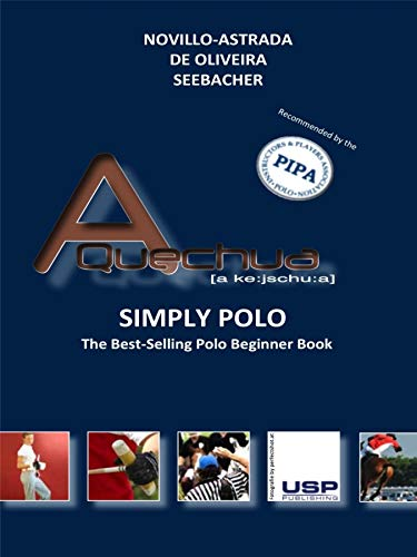A Quechua - Simply Polo!: The Best-Selling Polo Beginner Book! (English Edition)