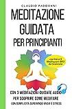 Meditazione Guidata per Principianti: Con 3 Meditazioni Guidate Audio per scoprire Come Meditare con Semplicità superando Ansia e Stress