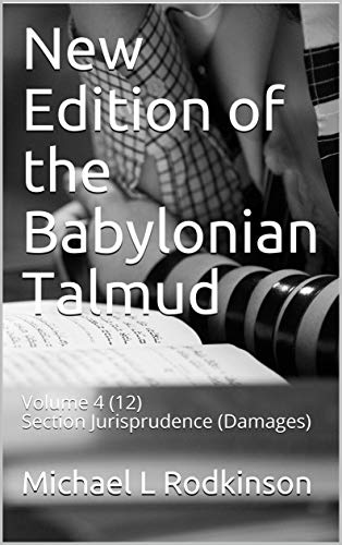 New Edition of the Babylonian Talmud: Volume 4 (12) Section Jurisprudence (Damages) (English Edition)