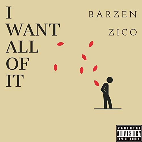 I Want All Of It (feat. Zico Brazil) [Explicit]