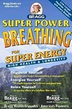 Super Power Breathing: For Super Energy, High Health & Longevity (Bragg Super Power Breathing for Super Energy) [Paperback] [2008] 223rd Edition Ed. Patricia Bragg, Paul C. Bragg
