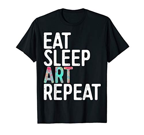 Eat Sleep Art Repeat T-Shirt Funny Artist Creative Gift T-Shirt