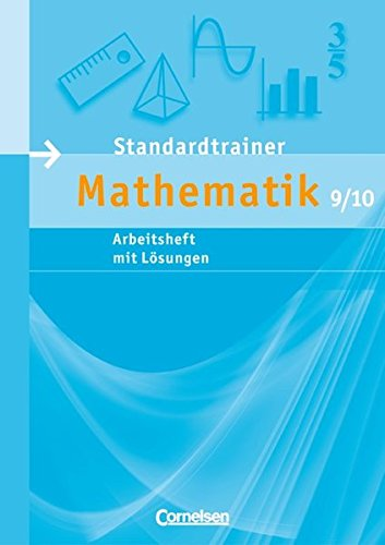 Standardtrainer Mathematik: 9./10. Schuljahr - Arbeitsheft mit eingelegten Musterlösungen (Bisherige Ausg.)