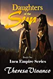 Daughters of the Sun: Book 1, Inca Empire Series (The Inca Empire Series)