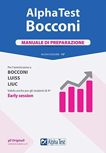 Alpha Test. Bocconi. Manuale di preparazione. Per l'ammissione a Bocconi, Luiss, Liuc. Valido anche per gli studenti di 4ª early session