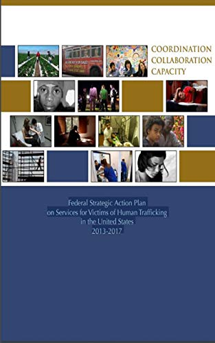 Federal Strategic Action Plan on Services for Victims of Human Trafficking in the United States 2013-2017 (English Edition)