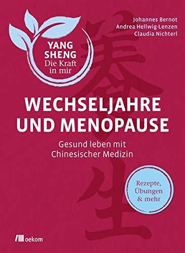 Wechseljahre und Menopause (Yang Sheng 6): Gesund leben mit Chinesischer Medizin (Yang Sheng / Die Kraft in mir)