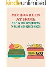 Microgreen At Home: Step-by-step Instructions To Plant Microgreen Indoor: Planting Microgreen At Home