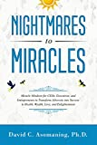 Nightmares to Miracles: Miracle Mindsets For CEOs, Executives, and Entrepreneurs to Transform Adversity into Success In Health, Wealth, Love, and Enlightenment