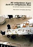 Mit verbundenen Augen durch ein wohlgebautes Haus: Zur szenischen Kapazität von Architektur- Vorträge und Gespräche über die Erfahrung von Architektur zwischen Bild- und Raumerlebnis (German Edition)