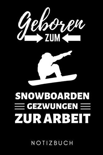 GEBOREN ZUM SNOWBOARDEN GEWZUNGEN ZUR ARBEIT NOTIZBUCH: A5 Notizbuch PUNKTIERT Snowboard Geschenk | für Snowboarder | Snowboard fahren | Skiurlaub | Wintersport | Extremsport | Geschenkidee Geburtstag