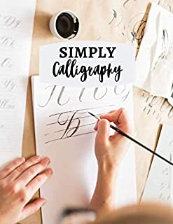 Simply Calligraphy: Simple Large Modern Hand Lettering Practice Composition Notebook Journal, Ideal Calligraphy Writing and Design Workbook Guide for ... with 120 pages (Calligraphic Notepad)