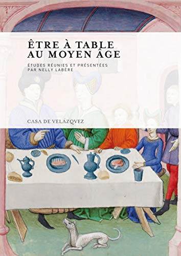 Être à table au Moyen Âge (Collection de la Casa de Velázquez t. 115) (French Edition)