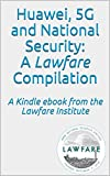 Huawei, 5G and National Security: A Lawfare Compilation: A Kindle ebook from the Lawfare Institute