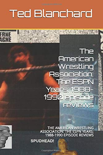 The American Wrestling Association: The ESPN Years: 1988-1990 episode reviews: THE AMERICAN WRESTLING ASSOCIATION: THE ESPN YEARS: 1988-1990 EPISODE REVIEWS