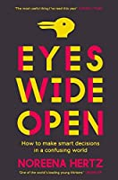 Eyes Wide Open: How to Make Smart Decisions in a Confusing World by Noreena Hertz(2014-07-17)