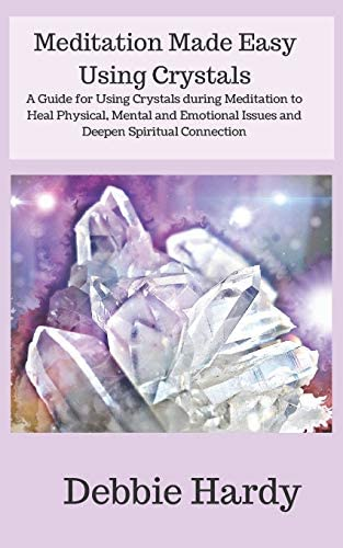 Meditation Made Easy Using Crystals A Guide for Using Crystals during Meditation to Heal Physical product image