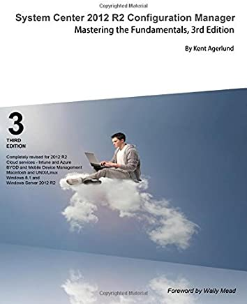 System Center 2012 R2 Configuration Manager: Mastering the Fundamentals by Kent Agerlund (18-Jun-2014) Paperback
