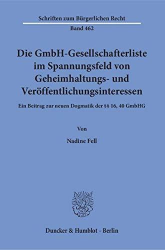 Die GmbH-Gesellschafterliste im Spannungsfeld von Geheimhaltungs- und Veröffentlichungsinteressen.: Ein Beitrag zur neuen Dogmatik der §§ 16, 40 GmbHG. (Schriften zum Bürgerlichen Recht)