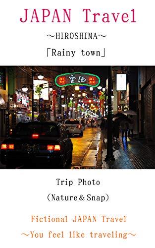 JAPAN Travel HIROSHIMA Rainy Town Trip photo (Japanese Edition)
