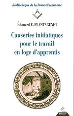 Causeries initiatiques pour le travail en loge d'apprentis, tome I - L'Apprenti d'Edouard-E. Plantagenet