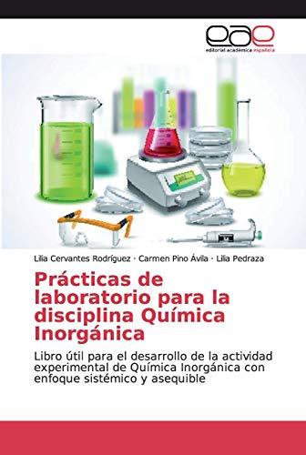 Prácticas de laboratorio para la disciplina Química Inorgánica: Libro útil para el desarrollo de la actividad experimental de Química Inorgánica con enfoque sistémico y asequible