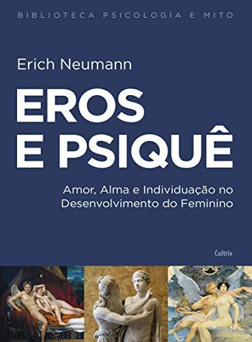 Eros e Psique: Amor, Alma e Individuação no Desenvlvimento do Feminino