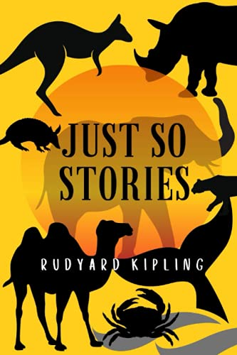 Just So Stories: Just So Stories by Rudyard Kipling with original illustrations and annotate