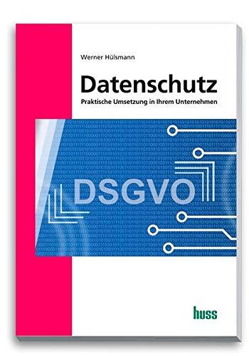 Datenschutz: Praktische Umsetzung in Ihrem Unternehmen