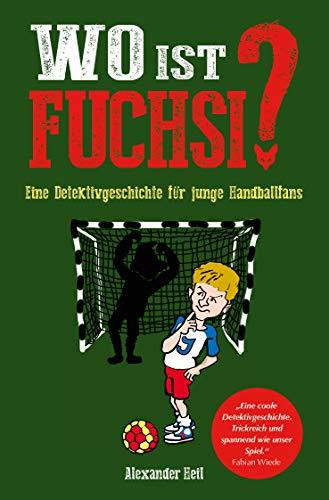 Wo ist Fuchsi?: Eine Handball - Detektivgeschichte für Kinder: Eine Detektivgeschichte für junge Handballfans: Kinderbuch für Handballspieler und/oder Handballfans
