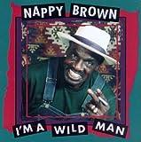 I'm a Wild Man - Nappy Brown