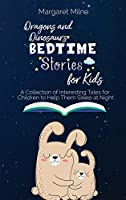 Dragons and Dinosaurs Bedtime Stories for Kids: Collection of Interesting Tales for Children to Help Them Sleep at Night
