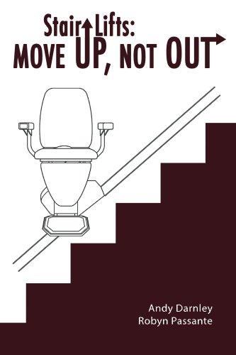 Stair Lifts: Move Up, Not Out! (English Edition)