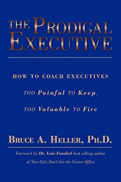 The Prodigal Executive: How to Coach Executives Too Painful to Keep, Too Valuable to Fire