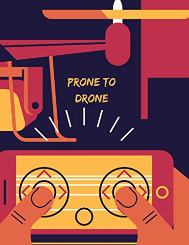 Prone To Drone.: Drone Operators Log Book. Drone Flight Time & Flight Map Record, Wind Speed, Mission, Weather, Notes & More.
