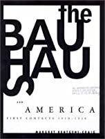 The Bauhaus and America: First Contacts, 1919-1936 (The MIT Press)