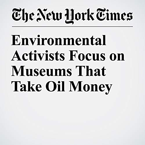 Environmental Activists Focus on Museums That Take Oil Money copertina