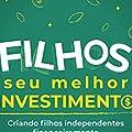 Filhos, seu Melhor Investimento: Criando Filhos Independentes Financeiramente
